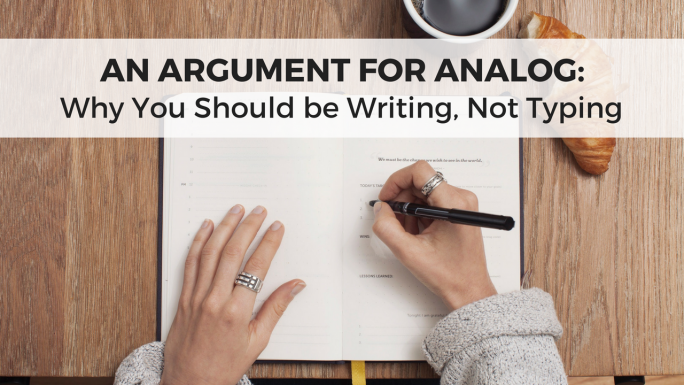 An Argument for Analog: Why You Should be Writing, Not Typing