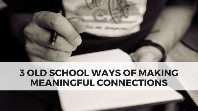 3 Old School Ways of Making Meaningful Connections