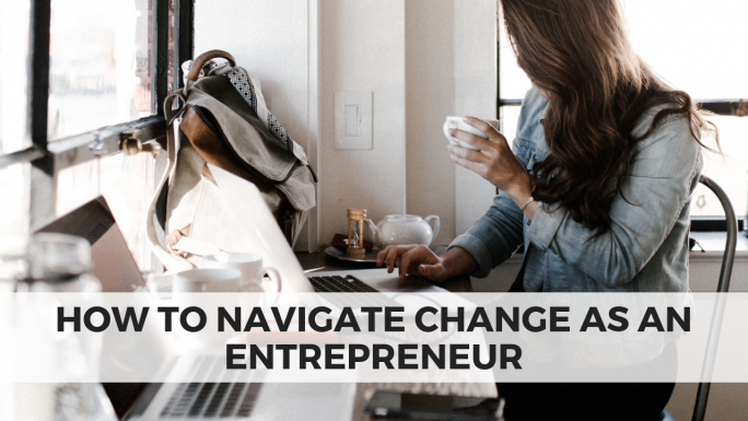 How to Navigate Change as an Entrepreneur
