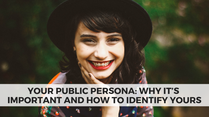 Your Public Persona: Why It's Important and How to Identify Yours