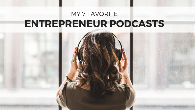 My 7 Favorite Entrepreneur Podcasts