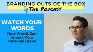 branding outside the box podcast watch your words