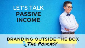 branding outside the box podcast passive income