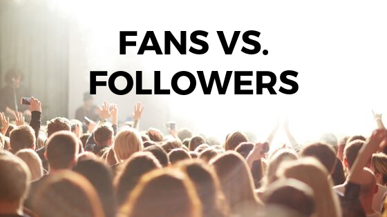 More Followers or More Fans?