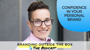 confidence in your personal brand with Dana Kaye of Branding Outside the Box