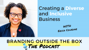 creating a diverse and inclusive business with Erica Courdae on the Branding Outside the Box podcast