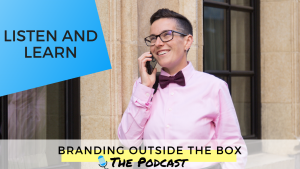 listen and learn with Dana Kaye on Branding Outside the Box
